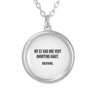 My Ex Had One Very Annoying Habit. Breathing. Personalized Necklace