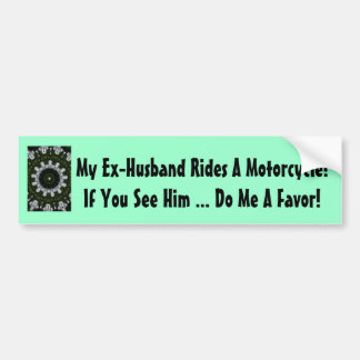 My Ex-Husband Rides A Motorcycle! Bumper Sticker