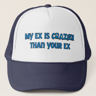 My ex is crazier trucker hat