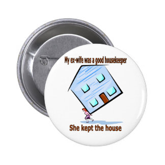 My ex-wife was a good housekeeper button