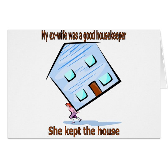 My ex-wife was a good housekeeper card