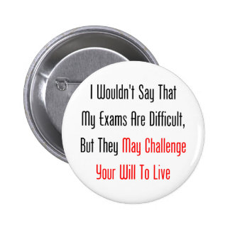 My Exams May Challenge Your Will To Live Pin