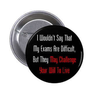 My Exams May Challenge Your Will To Live Buttons
