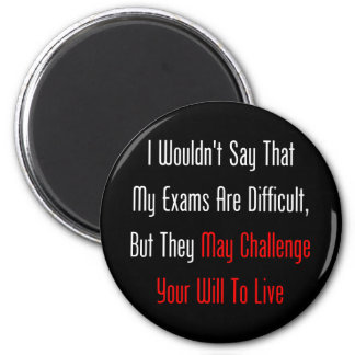 My Exams May Challenge Your Will To Live Fridge Magnet