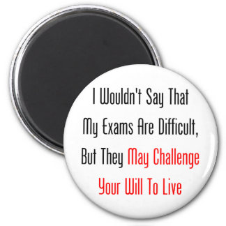 My Exams May Challenge Your Will To Live Magnet