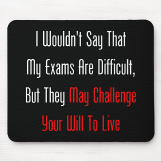 My Exams May Challenge Your Will To Live Mouse Pad