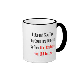 My Exams May Challenge Your Will To Live Mug