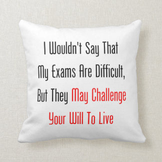 My Exams May Challenge Your Will To Live Pillows