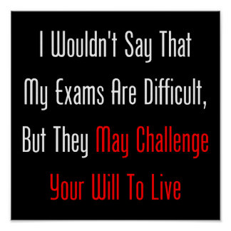 My Exams May Challenge Your Will To Live Poster