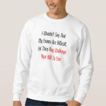 My Exams May Challenge Your Will To Live Sweatshirt