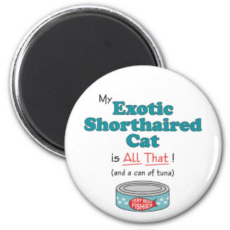 My Exotic Shorthaired Cat is All That! Funny Kitty Magnet