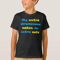 My Extra Chromosome Makes Me Extra Cute T-Shirt