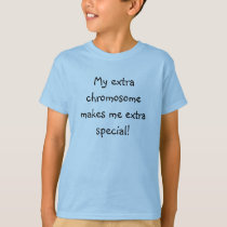 My extra chromosome makes me extra special! T-Shirt