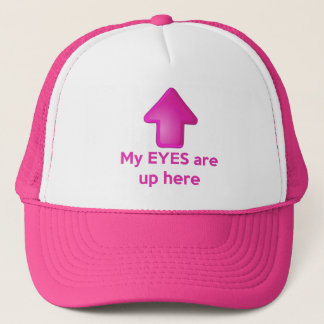 My EYES Are Up Here Hat