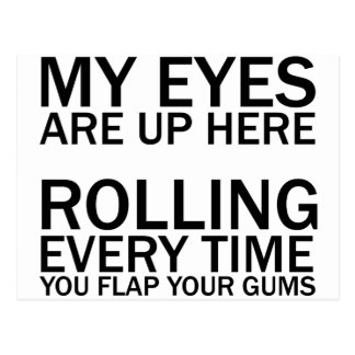 MY EYES ARE UP HERE... ROLLING EVERY TIME YOU FLAP POSTCARD