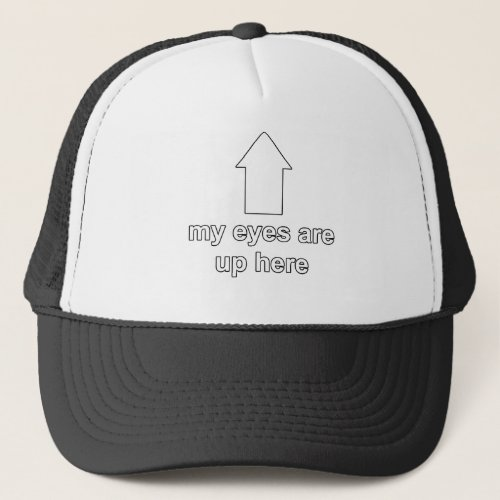 My Eyes are Up Here Trucker Cap
