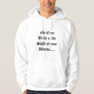 My Eyes Bleed at the Sight of your Words..... Hoodie