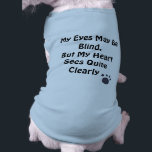 """My Eyes May Be Blind, But My Heart Sees Quite Clea T-Shirt<br><div class=""""desc"""">A sweet way to let humans know your Dog is Blind,  or for a Rescue Dog to remind potential adopters that Dogs with Health Issues have just as much love to give as those who are perfectly &quot;healthy.&quot;</div>"""