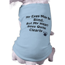 My Eyes May Be Blind, But My Heart Sees Quite Clea T-Shirt