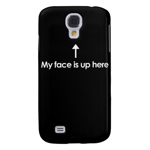 MY FACE IS UP HERE GALAXY S4 COVERS