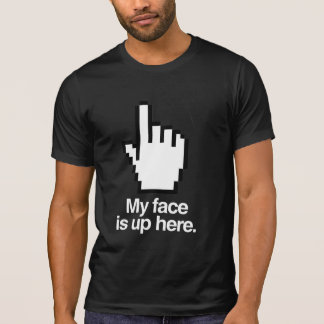 MY FACE IS UP HERE TEES