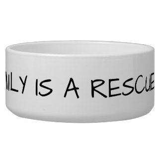 My Family Is A Rescue Family Bowl