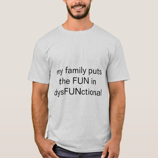 my family puts the FUN in dysFUNct... - Customized T-Shirt