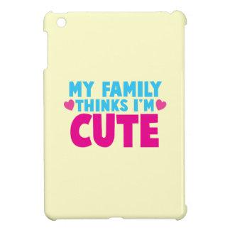My Family thinks I'm cute! iPad Mini Cases