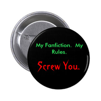My Fanfiction.  My Rules., Screw You. Pinback Button