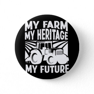 My Farm My Heritage My Future Tractor Farmer Life Button