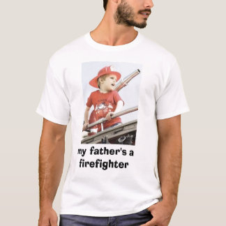 my father's a firefighter T-Shirt