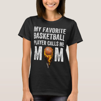 My favorite basketball player calls me mom T-Shirt