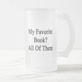 My Favorite Book All Of Them Frosted Glass Beer Mug