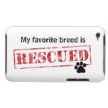 My Favorite Breed Is Rescued Barely There iPod Cases
