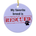 My Favorite Breed Is Rescued Ceramic Ornament