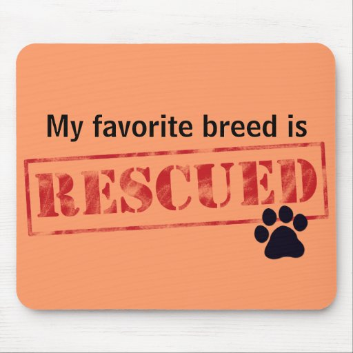 My Favorite Breed Is Rescued Mouse Pads