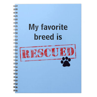 My Favorite Breed Is Rescued Notebooks