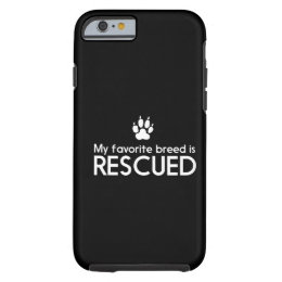 My Favorite Breed is Rescued Tough iPhone 6 Case