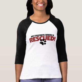 My favorite breed of dog is rescued t-shirts