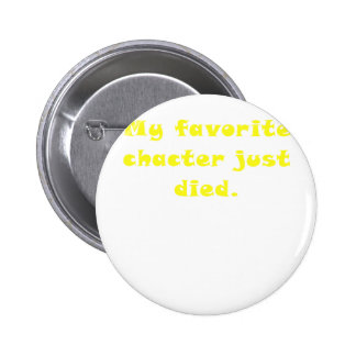 My Favorite Character Just Died 2 Inch Round Button