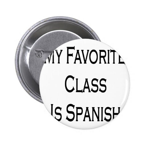My Favorite Class Is Spanish 2 Inch Round Button
