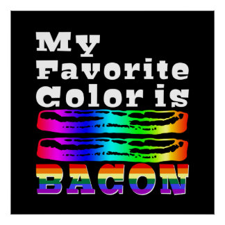 My Favorite Color is Bacon Poster