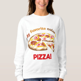 My favorite color is pizza! sweatshirt
