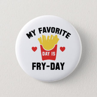 My Favorite Day Is Fry-Day Button