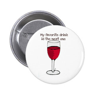 MY FAVORITE DRINK IS THE NEXT ONE..wine print by j Pinback Button