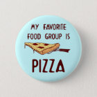 My Favorite Food Group is Pizza Pinback Button
