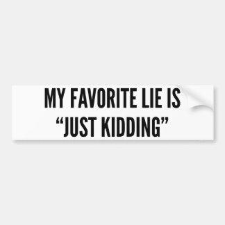 "My Favorite Lie Is ""Just Kidding"" Car Bumper Sticker"