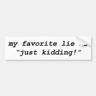 my favorite lie is just kidding! car bumper sticker