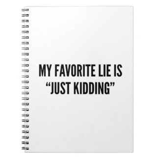 "My Favorite Lie Is ""Just Kidding"" Spiral Notebook"