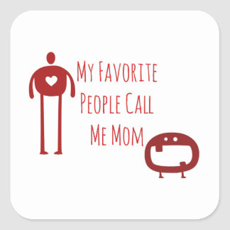 My Favorite People Call Me Mom Square Sticker